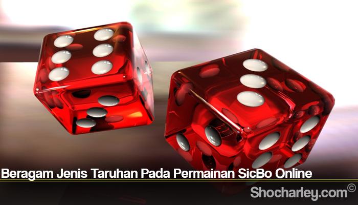 Beragam Jenis Taruhan Pada Permainan SicBo Online