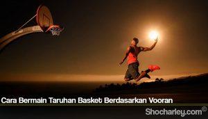 Cara Bermain Taruhan Basket Berdasarkan Vooran