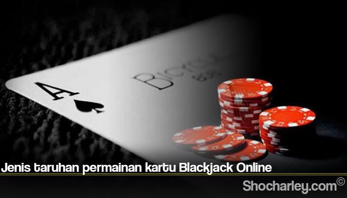 Jenis taruhan permainan kartu Blackjack Online