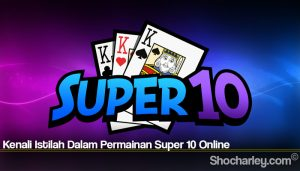 Kenali Istilah Dalam Permainan Super 10 Online
