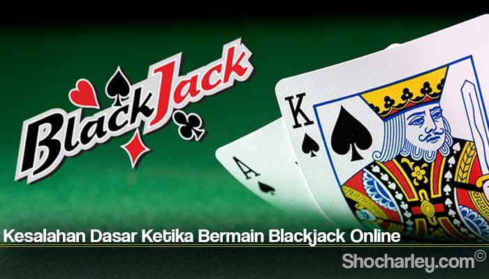 Kesalahan Dasar Ketika Bermain Blackjack Online
