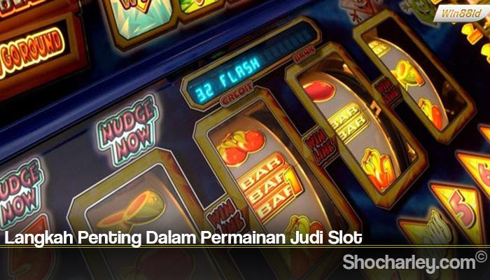 Langkah Penting Dalam Permainan Judi Slot