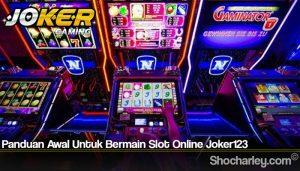 Panduan Awal Untuk Bermain Slot Online Joker123
