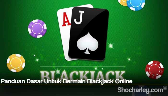 Panduan Dasar Untuk Bermain Blackjack Online