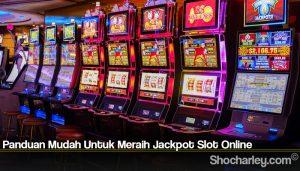 Panduan Mudah Untuk Meraih Jackpot Slot Online