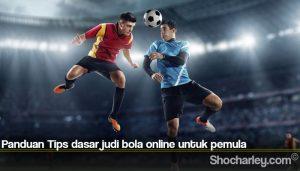 Panduan Tips dasar judi bola online untuk pemula