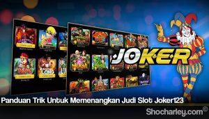 Panduan Trik Untuk Memenangkan Judi Slot Joker123
