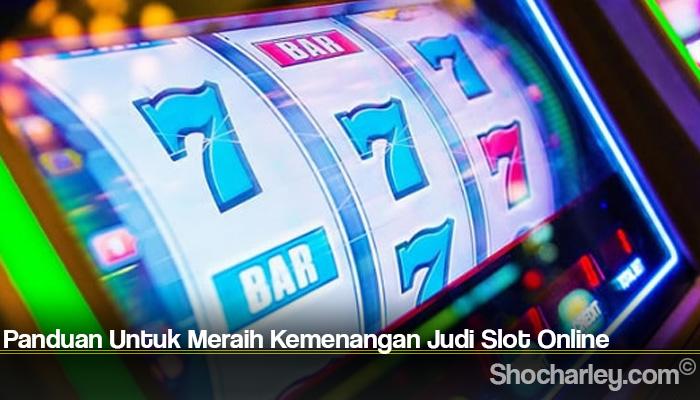 Panduan Untuk Meraih Kemenangan Judi Slot Online