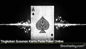 Tingkatan Susunan Kartu Pada Poker Online