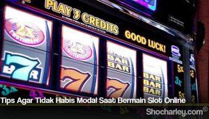 Tips Agar Tidak Habis Modal Saat Bermain Slot Online