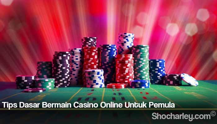 Tips Dasar Bermain Casino Online Untuk Pemula