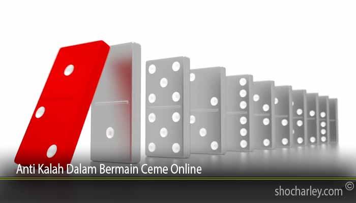 Anti Kalah Dalam Bermain Ceme Online