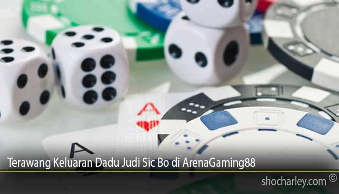 Terawang Keluaran Dadu Judi Sic Bo di ArenaGaming88
